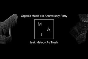 『Organic Music 8th Anniversay Party feat. Melody As Truth』