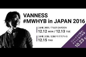 ☆VANNESS☆LIVE EVENT「VANNESS #MWHYB in JAPAN 2016」